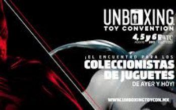 Unboxing Toy Convention del 04 al 06 de agosto de 2017 en el CIEC WTC