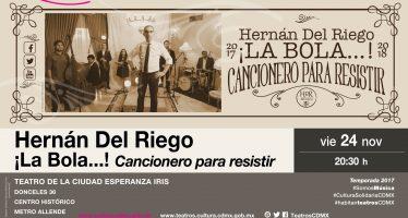 Hernán Del Riego y ¡La Bola!… Cancionero para resistir se presentarán en el Teatro de la Ciudad Esperanza Iris