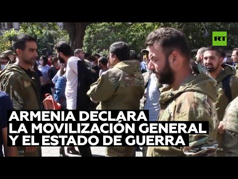 Armenia declara la movilización general y el estado de guerra